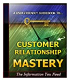 Customer Relationship Mastery : Maintaining Customer Relations and why is it Important?