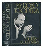 My Road to Opera, Boris Goldovsky and Curtis Cate, 0395277604