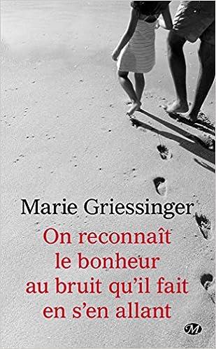 On reconnait le bonheur au bruit qu'il fait en s'en allant de Marie Griessinger 2017