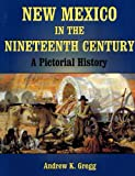 New Mexico in the Nineteenth Century, Andrew K. Gregg, 1571683380