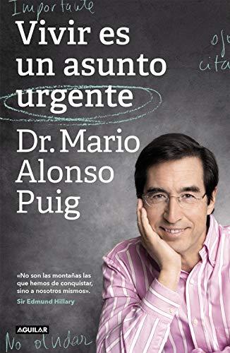 Vivir es un asunto urgente: No son las montañas las que hemos de conquistar, sino a nosotros mismos (Cuerpo y mente) por Alonso Puig, Dr. Mario
