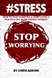 img - for #STRESS: How To Stop Worrying And Start Living A Peaceful Life In The Present Moment (#STRESS, stress management techniques, reduction, test, ... depression, relief, less, worry, help, tips) book / textbook / text book