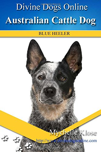 Read Online Australian Cattle Dogs: Divine Dogs Online ebook