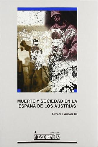 Muerte y sociedad en la España de los Austrias: 30 MONOGRAFÍAS: Amazon.es: Martínez Gil, Fernando: Libros