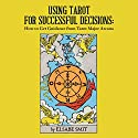 Using Tarot for Successful Decisions: How to Get Guidance from Tarot Major Arcana Audiobook by Elsabe Smit Narrated by Elsabe Smit
