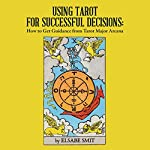 Using Tarot for Successful Decisions: How to Get Guidance from Tarot Major Arcana | Elsabe Smit