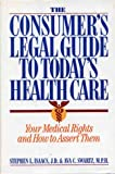 The Consumer's Legal Guide to Today's Health Care, Stephen L. Isaacs and Ava C. Swartz, 0395574382
