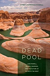 Dead Pool: Lake Powell, Global Warming, and the Future of Water in the West
