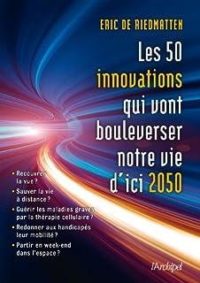 Les 50 innovations qui vont bouleverser notre vie d'ici 2050, Riedmatten, Eric de