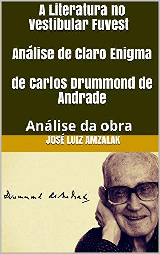A Literatura no Vestibular Fuvest Análise de Claro Enigma  de Carlos Drummond de Andrade: Análise da obra (A Literatura no Vestibular Fuvest 2018 Livro 6)