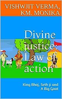 Divine justice: Law of action: King Bhoj, Seth ji and A Big Goat by [verma, vishwjit , Monika, Km.]