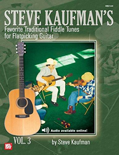 Steve Kaufman's Favorite Fiddle Tunes: For Flatpicking Guitar, Vol. 3 (Flatpicking Tunes Fiddle)