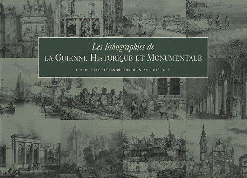Les lithographies de la Guienne historique et monumentale Alexandre Ducourneau