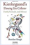 Kierkegaard's Dancing Tax Collector: Faith, Finitude, and Silence