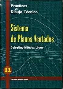 Nº 11: Sistema de planos acotados.: Celestino Méndez López