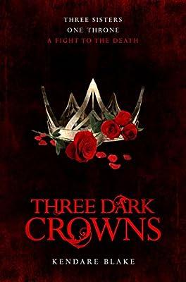 Three Dark Crowns: Amazon.co.uk: Blake, Kendare: Books