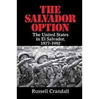 The Salvador Option: The United States in El Salvador, 1977–1992