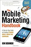 The Mobile Marketing Handbook: A Step-by-Step Guide to Creating Dynamic Mobile Marketing Campaigns