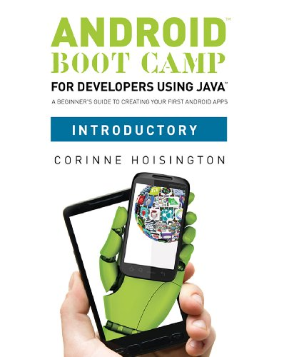 Download Android Boot Camp for Developers using Java, Introductory: A Beginner's Guide to Creating Your First Android Apps Pdf
