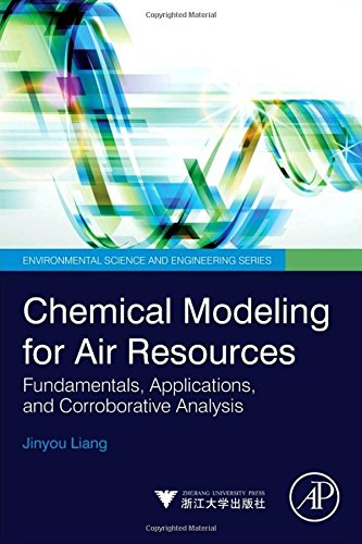 Chemical Modeling for Air Resources: Fundamentals, Applications, and Corroborative Analysis (Environmental Science and E