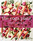 The Yoga Plate: Bring Your Practice into the Kitchen with 108 Simple & Nourishing Vegan Recipes