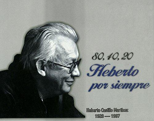 80, 40, 20 Heberto por siempre: Heberto Castillo Martínez: 1928 - 1997 (Spanish Edition)