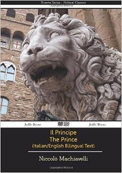 Il Principe - The Prince - Italian/English Bilingual Text by Niccolo Machiavelli (28-Aug-2013)