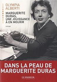Marguerite Duras, une jouissance à en mourir par Olympia Alberti