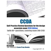 CCDA Self-Practice Review Questions for the design associate exam 2018 Edition: (with 80+ questions, covering exam 200-310 covering exam 200-310 DESGN)