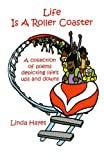 Life Is a Roller Coaster : A Poetic Collection of Life's Ups and Downs, Hayes, Linda, 1591963877