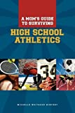 img - for A Moms Guide to Surviving High School Athletics by Michelle Whitaker Winfrey (2010-09-13) book / textbook / text book