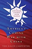 America's Coming War with China: A Collision Course over Taiwan