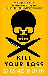 Kill Your Boss (A John Lago Thriller) by Shane Kuhn (2014-07-03)