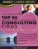 Vault Guide to the Top 50 Management and Strategy Consulting Firms, 2009 Edition, Naomi Newman, 158131616X
