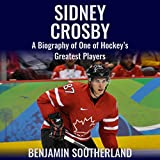 Sidney Crosby: A Biography of One of Hockey's