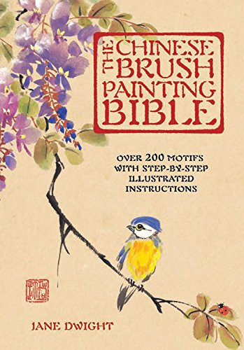 The Chinese Brush Painting Bible: Over 200 Motifs with Step by Step Illustrated Instructions (Artist