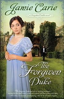 The Forgiven Duke (A Forgotten Castles Novel Book 2) by [Carie, Jamie]