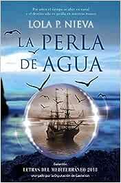 La perla de agua: Galardón Letras del Mediterráneo 2018 otorgado por la Diputación de Castellón (Narrativa)