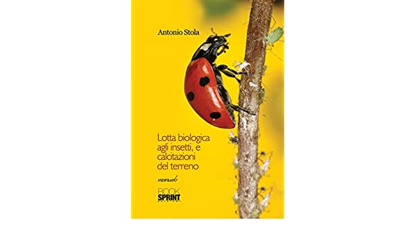 Amazon.com: Lotta biologica agli insetti, e calcitazioni del terreno (Italian Edition) eBook: Antonio Stola: Kindle Store