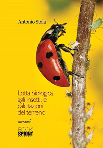 Lotta biologica agli insetti, e calcitazioni del terreno (Italian Edition) by [Stola