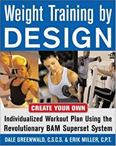 Weight Training By Design Customize Your Own Fitness And Weight Loss Program Using The
