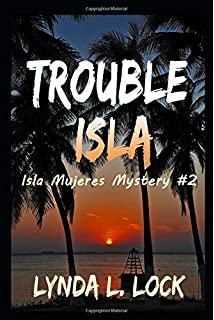 Trouble Isla: A thrilling new adventure from the author of Treasure Isla (Isla Mujeres