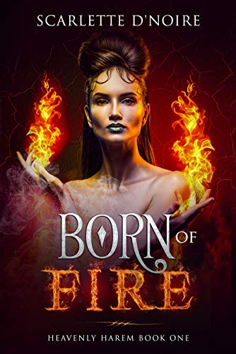 Born of Fire: Heavenly Harem Book One (Heavenly Harem: Angels of Darkness and Light A Reverse Harem Paranormal Dark Romance Fantasy) by [D'Noire, Scarlette]