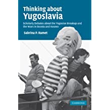 Thinking about Yugoslavia: Scholarly Debates about the Yugoslav Breakup and the Wars in Bosnia and Kosovo