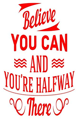 Believe You Can And You Are Half Way There: 6x9 College Ruled Line Paper 150 Pages