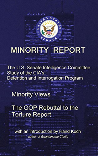 Minority Report: The U.S. Senate Intelligence Committee Study of the CIA's Detention and Interrogation Program -- The GOP Rebuttal to the Torture Report (Senate Torture Report Book 3)