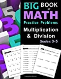 Big Book of Math Practice Problems Multiplication and Division: Worksheets Full of Practice Drills / Facts and Exercises on Multiplying and Dividing