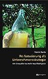 Re-Naturierung als Unternehmensstrategie: Mit Streuobst zu mehr Nachhaltigkeit (Theorie der Unternehmung)