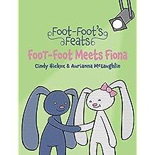 Foot-Foot Meets Fiona (Foot-Foot's Feats Book 1)