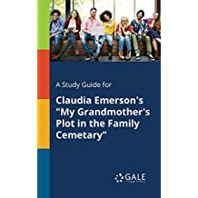 """A Study Guide for Claudia Emerson's """"My Grandmother's Plot in the Family Cemetary"""""""